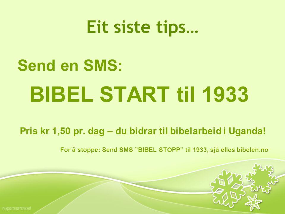 Eit siste tips… Send en SMS: BIBEL START til 1933 Pris kr 1,50 pr.