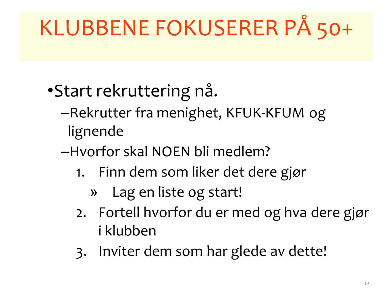 18 KLUBBENE FOKUSERER PÅ 50+ Start rekruttering nå.