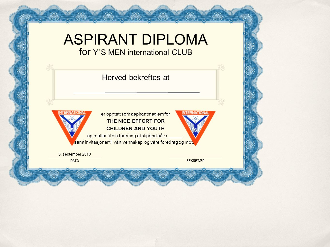 ASPIRANT DIPLOMA for Y`S MEN international CLUB Herved bekreftes at er opptatt som aspirantmedlem for THE NICE EFFORT FOR CHILDREN AND YOUTH og mottar til sin forening et stipend på kr _____.