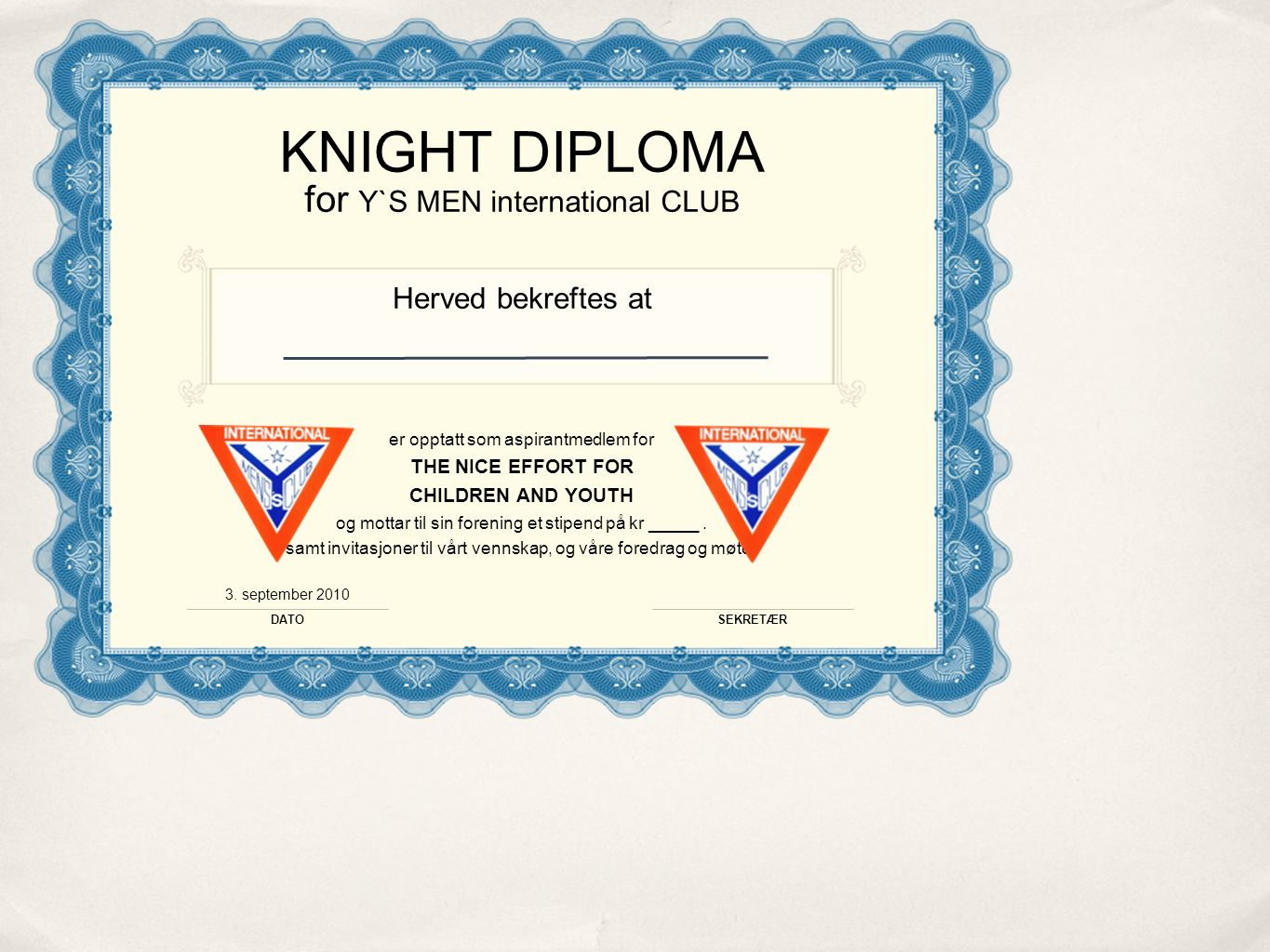 KNIGHT DIPLOMA for Y`S MEN international CLUB Herved bekreftes at er opptatt som aspirantmedlem for THE NICE EFFORT FOR CHILDREN AND YOUTH og mottar til sin forening et stipend på kr _____.