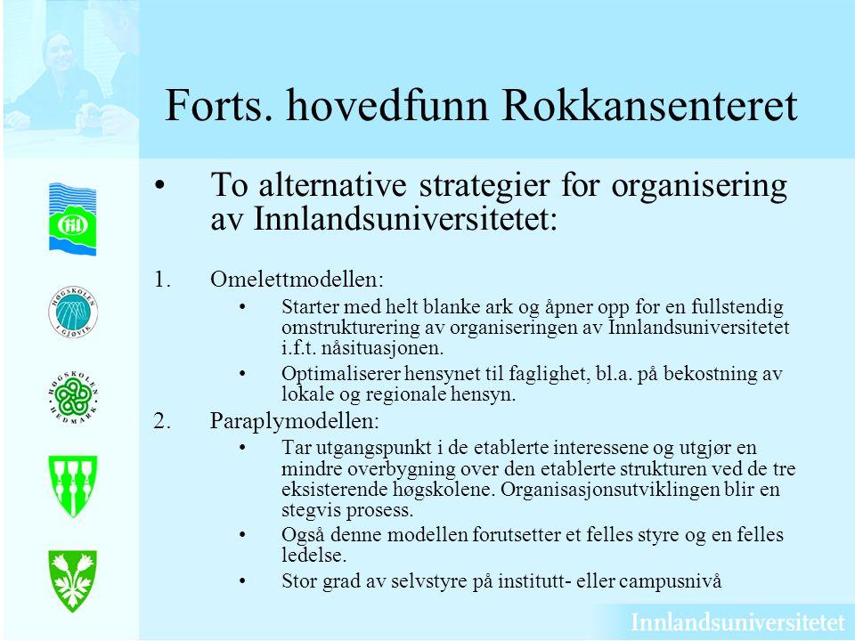 Forts. hovedfunn Rokkansenteret To alternative strategier for organisering av Innlandsuniversitetet: 1.Omelettmodellen: Starter med helt blanke ark og