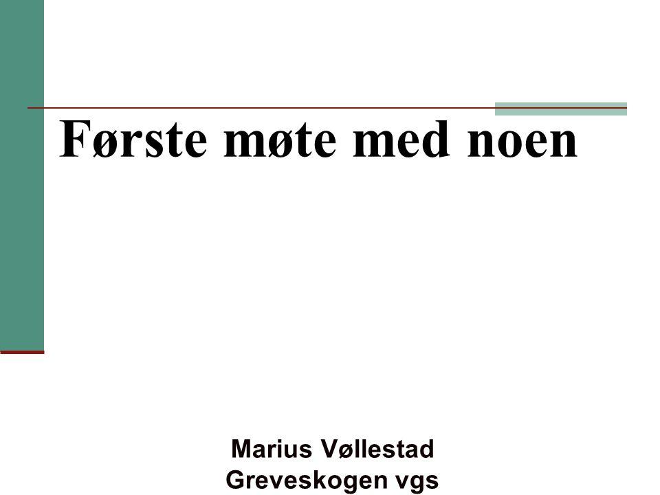 Første møte med noen Marius Vøllestad Greveskogen vgs