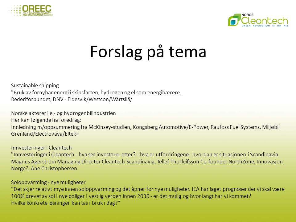 Forslag på tema Sustainable shipping Bruk av fornybar energi i skipsfarten, hydrogen og el som energibærere.
