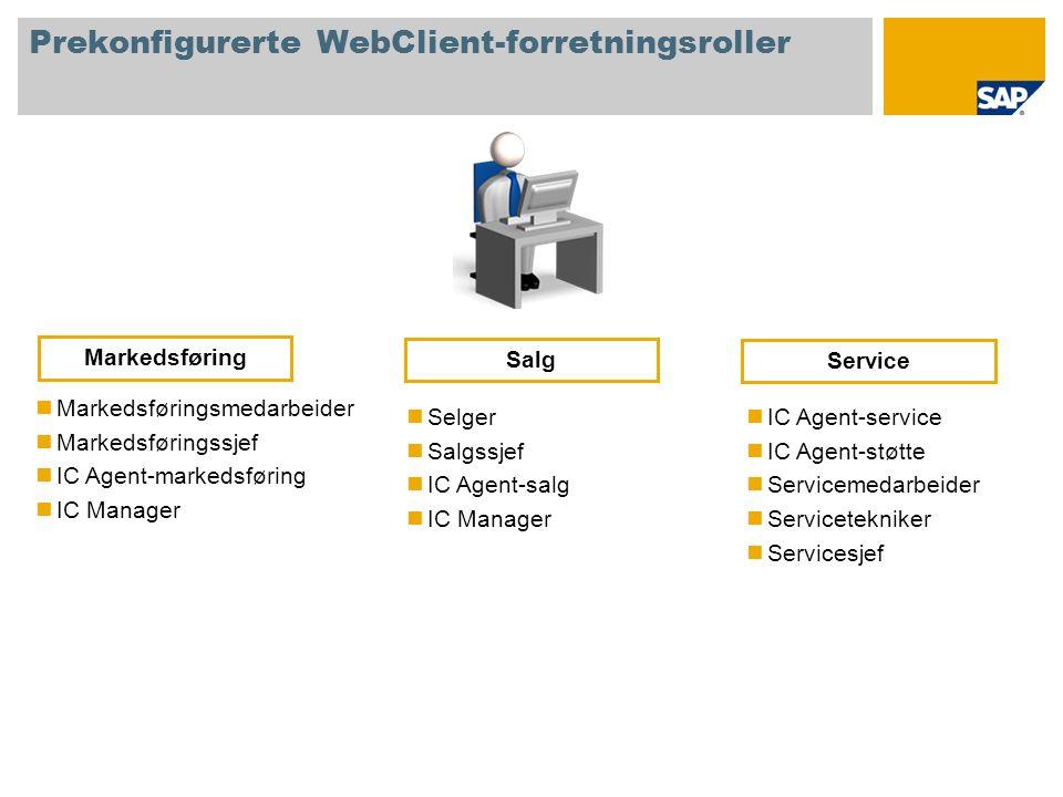 Prekonfigurerte WebClient-forretningsroller Markedsføringsmedarbeider Markedsføringssjef IC Agent-markedsføring IC Manager Selger Salgssjef IC Agent-salg IC Manager Markedsføring Salg IC Agent-service IC Agent-støtte Servicemedarbeider Servicetekniker Servicesjef Service