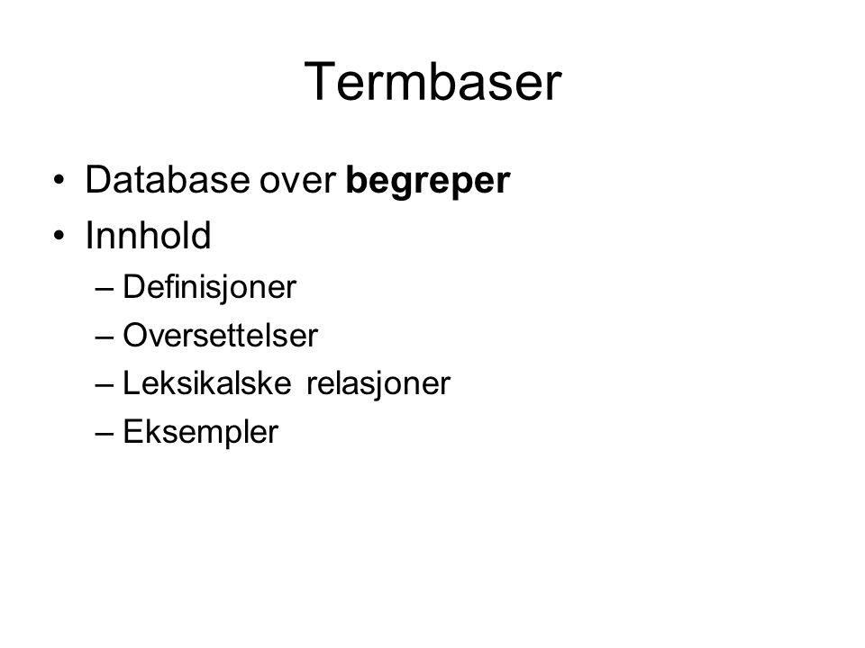 Termbaser Database over begreper Innhold –Definisjoner –Oversettelser –Leksikalske relasjoner –Eksempler