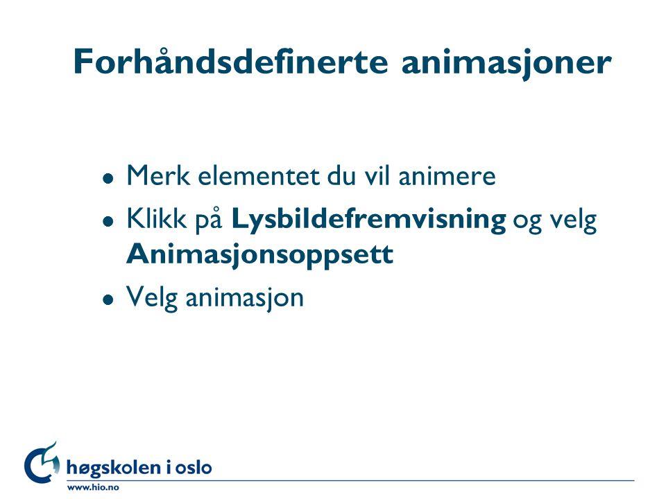 Forhåndsdefinerte animasjoner l Merk elementet du vil animere l Klikk på Lysbildefremvisning og velg Animasjonsoppsett l Velg animasjon