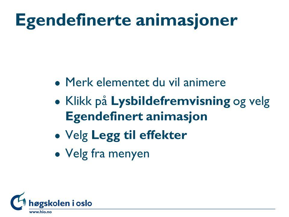 Egendefinerte animasjoner l Merk elementet du vil animere l Klikk på Lysbildefremvisning og velg Egendefinert animasjon l Velg Legg til effekter l Velg fra menyen