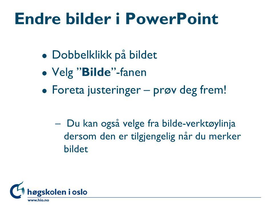 Endre bilder i PowerPoint l Dobbelklikk på bildet l Velg Bilde -fanen l Foreta justeringer – prøv deg frem.