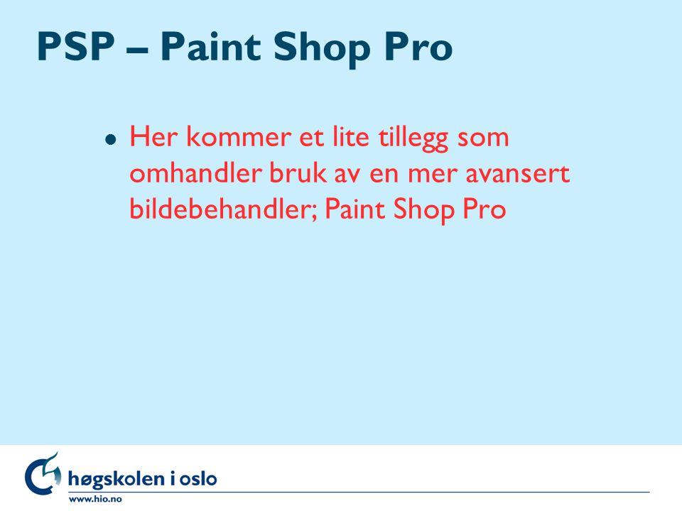PSP – Paint Shop Pro l Her kommer et lite tillegg som omhandler bruk av en mer avansert bildebehandler; Paint Shop Pro