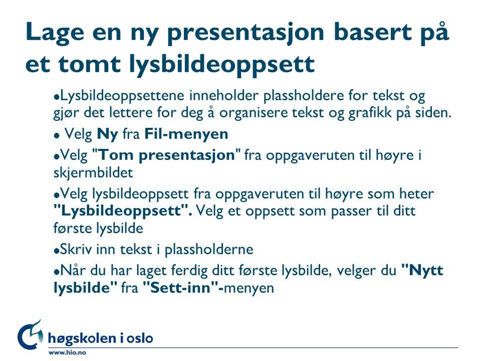 Lage en ny presentasjon basert på et tomt lysbildeoppsett l Lysbildeoppsettene inneholder plassholdere for tekst og gjør det lettere for deg å organisere tekst og grafikk på siden.