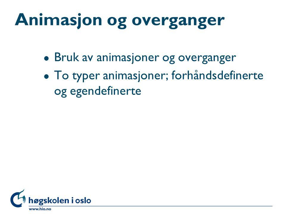 Animasjon og overganger l Bruk av animasjoner og overganger l To typer animasjoner; forhåndsdefinerte og egendefinerte