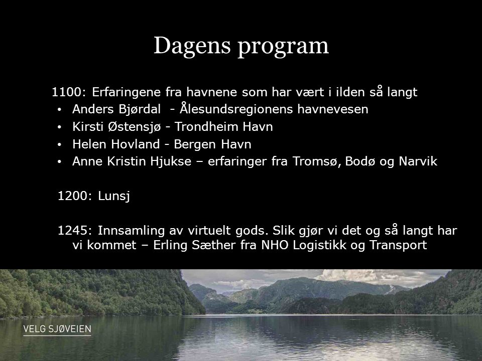Dagens program 1100: Erfaringene fra havnene som har vært i ilden så langt Anders Bjørdal - Ålesundsregionens havnevesen Kirsti Østensjø - Trondheim H