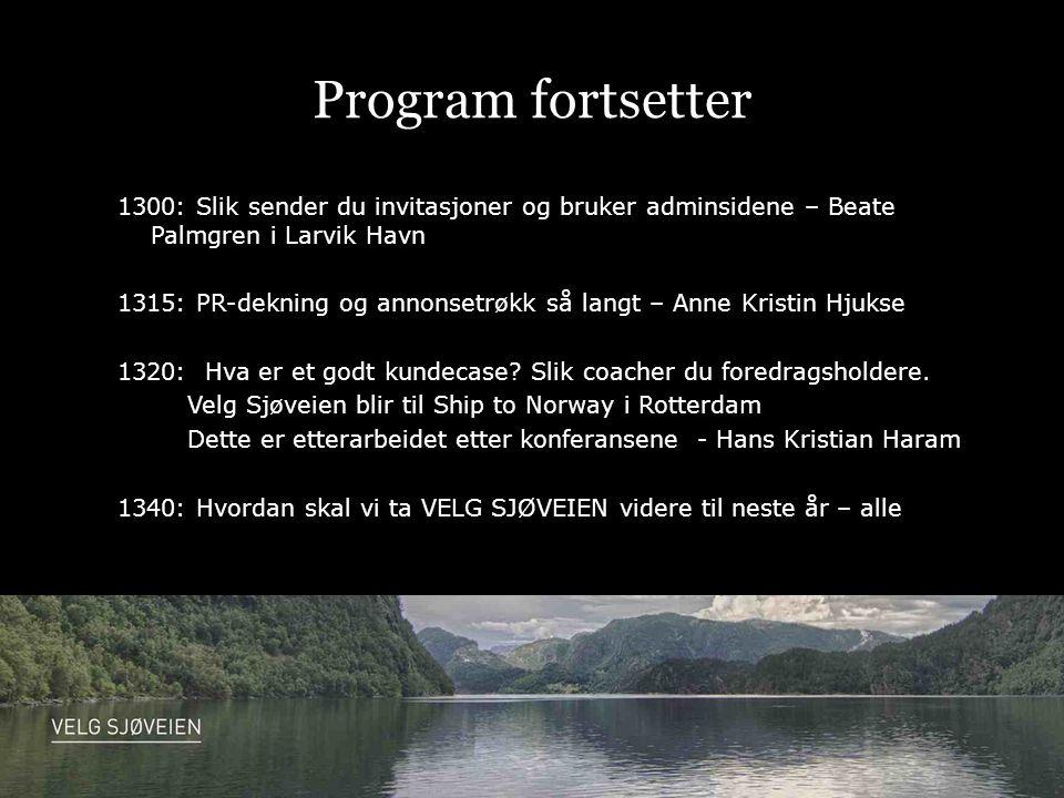 Program fortsetter 1300: Slik sender du invitasjoner og bruker adminsidene – Beate Palmgren i Larvik Havn 1315: PR-dekning og annonsetrøkk så langt – Anne Kristin Hjukse 1320: Hva er et godt kundecase.