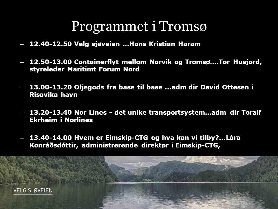 Programmet i Tromsø ― 12.40-12.50 Velg sjøveien …Hans Kristian Haram ― 12.50-13.00 Containerflyt mellom Narvik og Tromsø….Tor Husjord, styreleder Maritimt Forum Nord ― 13.00-13.20 Oljegods fra base til base...adm dir David Ottesen i Risavika havn ― 13.20-13.40 Nor Lines - det unike transportsystem…adm dir Toralf Ekrheim i Norlines ― 13.40-14.00 Hvem er Eimskip-CTG og hva kan vi tilby ...Lára Konráðsdóttir, administrerende direktør i Eimskip-CTG,