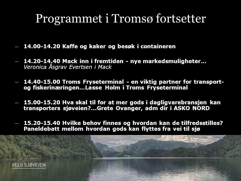 Programmet i Tromsø fortsetter ― 14.00-14.20 Kaffe og kaker og besøk i containeren ― 14.20-14.40 Mack inn i fremtiden - nye markedsmuligheter… Veronica Åsgrav Evertsen i Mack ― 14.40-15.00 Troms Fryseterminal - en viktig partner for transport- og fiskerinæringen…Lasse Holm i Troms Fryseterminal ― 15.00-15.20 Hva skal til for at mer gods i dagligvarebransjen kan transporters sjøveien ...Grete Ovanger, adm dir i ASKO NORD ― 15.20-15.40 Hvilke behov finnes og hvordan kan de tilfredsstilles.