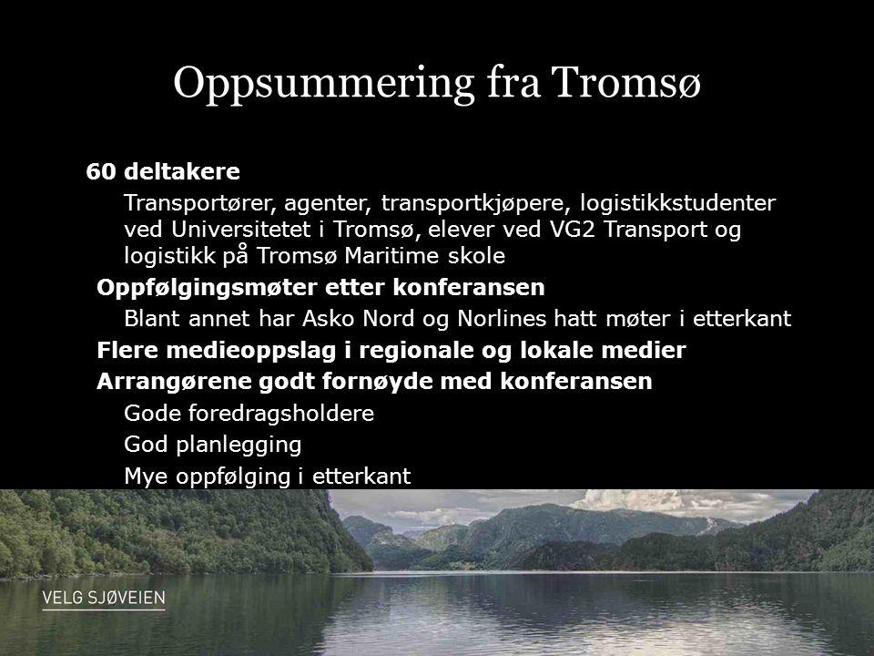 Oppsummering fra Tromsø 60 deltakere Transportører, agenter, transportkjøpere, logistikkstudenter ved Universitetet i Tromsø, elever ved VG2 Transport