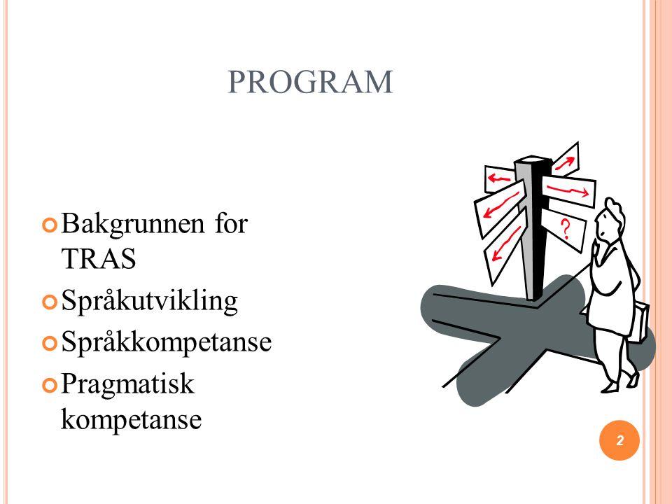 PROGRAM forts……. Språkvansker Spesifikke språkvansker Praktisk bruk av TRAS Tiltak 3