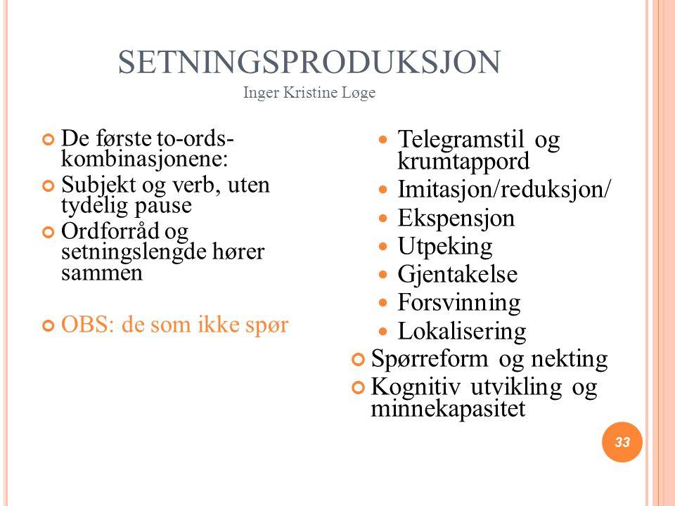 SETNINGSPRODUKSJON Inger Kristine Løge 33 De første to-ords- kombinasjonene: Subjekt og verb, uten tydelig pause Ordforråd og setningslengde hører sam