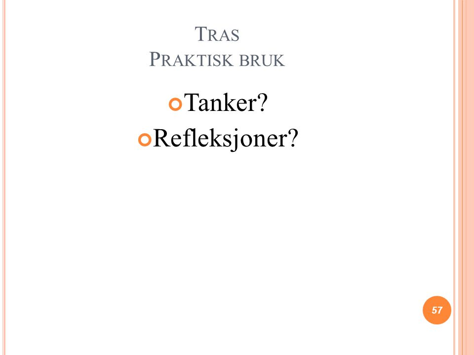 T RAS P RAKTISK BRUK Tanker? Refleksjoner? 57