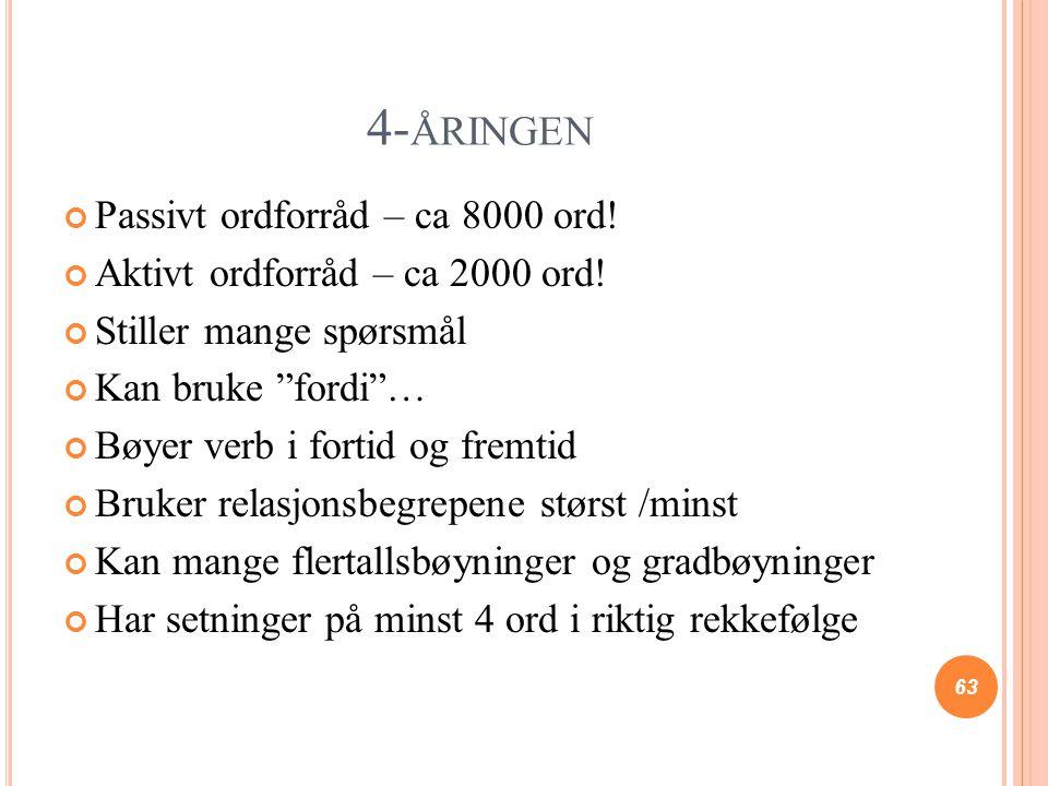 """4- ÅRINGEN Passivt ordforråd – ca 8000 ord! Aktivt ordforråd – ca 2000 ord! Stiller mange spørsmål Kan bruke """"fordi""""… Bøyer verb i fortid og fremtid B"""
