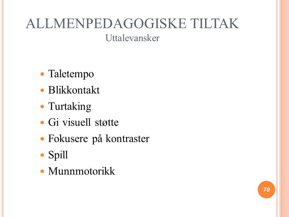 ALLMENPEDAGOGISKE TILTAK Uttalevansker Taletempo Blikkontakt Turtaking Gi visuell støtte Fokusere på kontraster Spill Munnmotorikk 70
