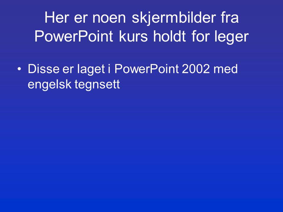 Her er noen skjermbilder fra PowerPoint kurs holdt for leger Disse er laget i PowerPoint 2002 med engelsk tegnsett