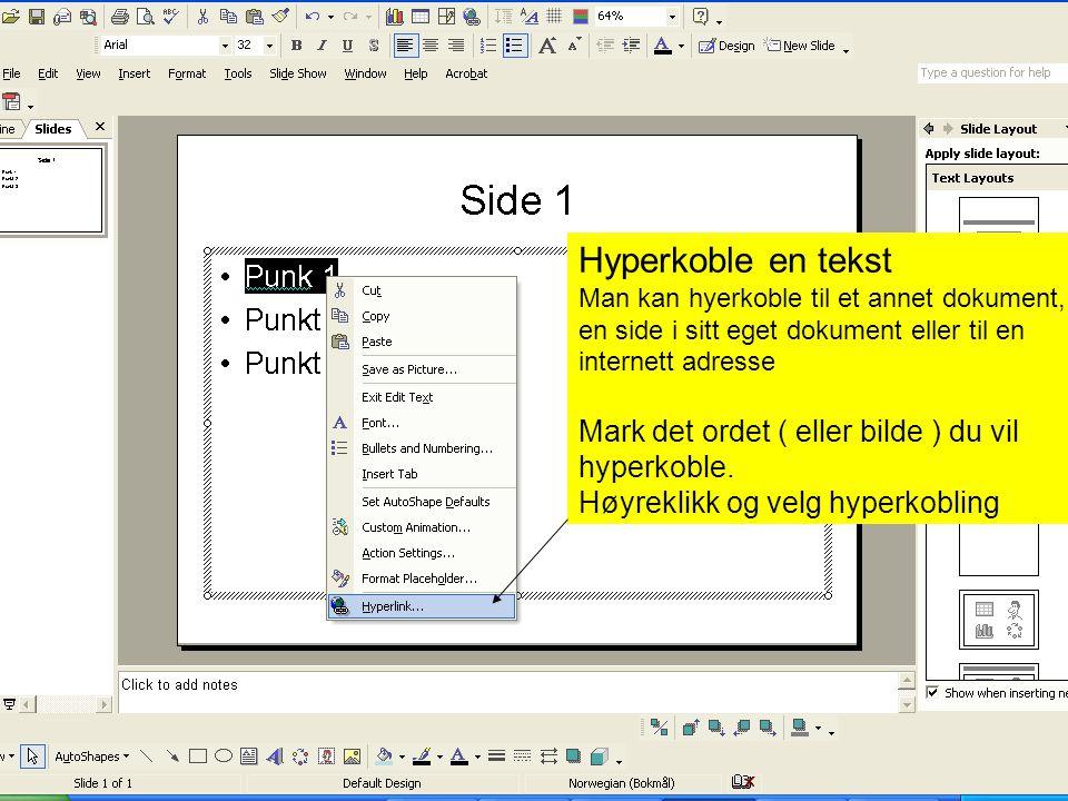 Hyperkoble en tekst Man kan hyerkoble til et annet dokument, til en side i sitt eget dokument eller til en internett adresse Mark det ordet ( eller bilde ) du vil hyperkoble.