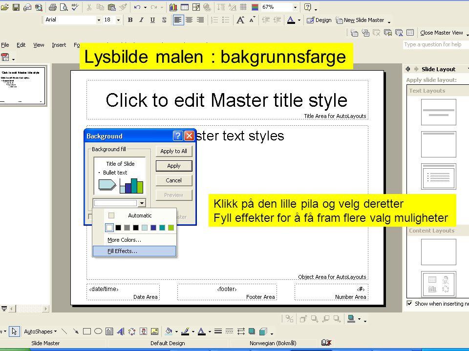 Lysbilde malen : bakgrunnsfarge Klikk på den lille pila og velg deretter Fyll effekter for å få fram flere valg muligheter
