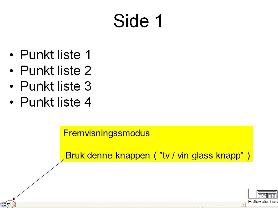 Fremvisningssmodus Bruk denne knappen ( tv / vin glass knapp )
