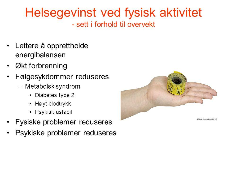 Helsegevinst ved fysisk aktivitet - sett i forhold til overvekt Lettere å opprettholde energibalansen Økt forbrenning Følgesykdommer reduseres –Metabo
