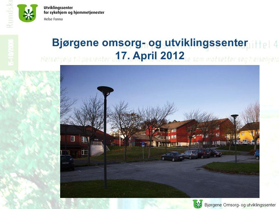 Bjørgene Omsorg- og utviklingssenter Bjørgene omsorg- og utviklingssenter 17. April 2012