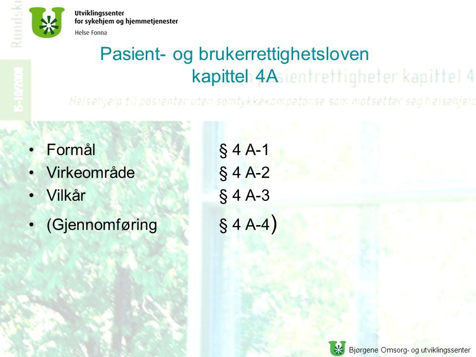 Bjørgene Omsorg- og utviklingssenter Pasient- og brukerrettighetsloven kapittel 4A Formål § 4 A-1 Virkeområde § 4 A-2 Vilkår § 4 A-3 (Gjennomføring §
