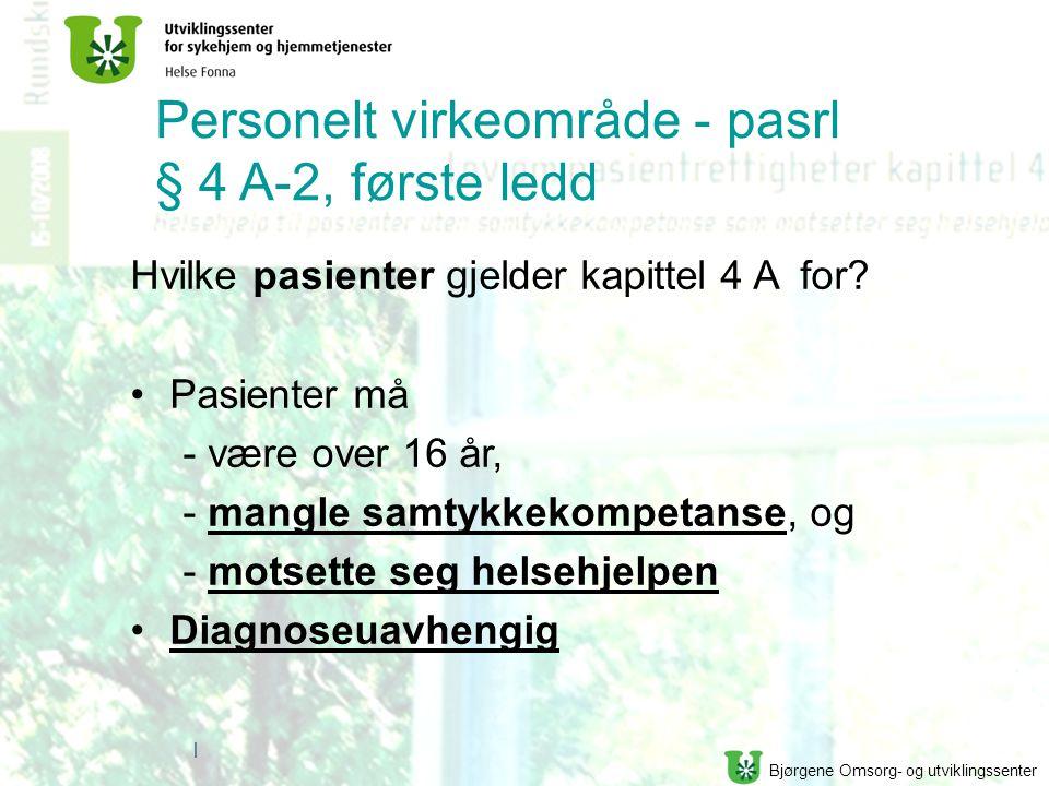 Bjørgene Omsorg- og utviklingssenter | Personelt virkeområde - pasrl § 4 A-2, første ledd Hvilke pasienter gjelder kapittel 4 A for? Pasienter må - væ