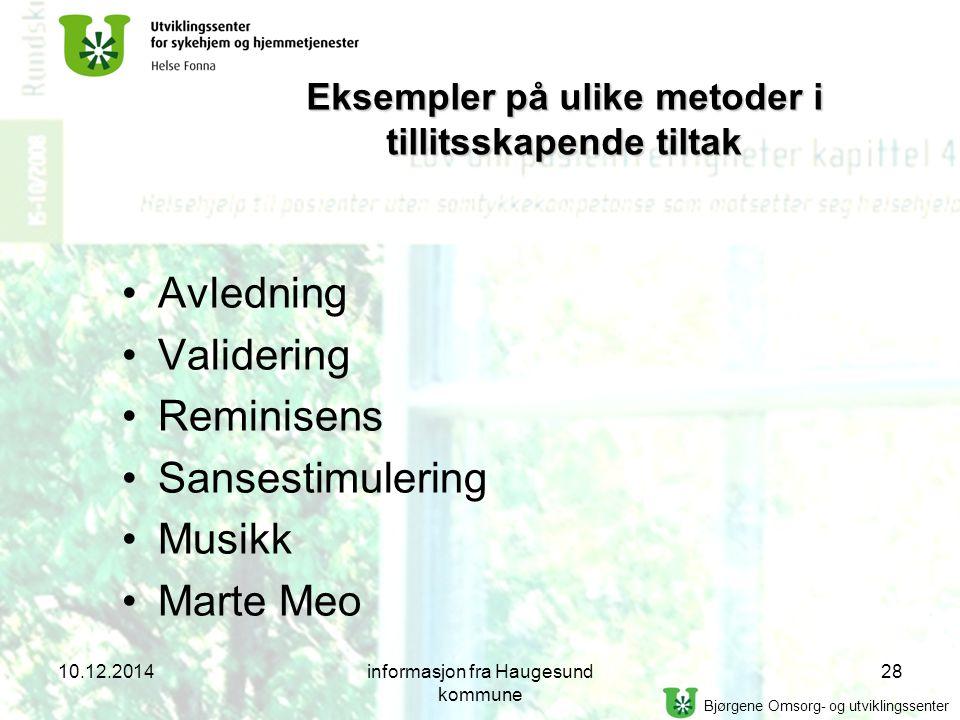 Bjørgene Omsorg- og utviklingssenter Eksempler på ulike metoder i tillitsskapende tiltak Avledning Validering Reminisens Sansestimulering Musikk Marte