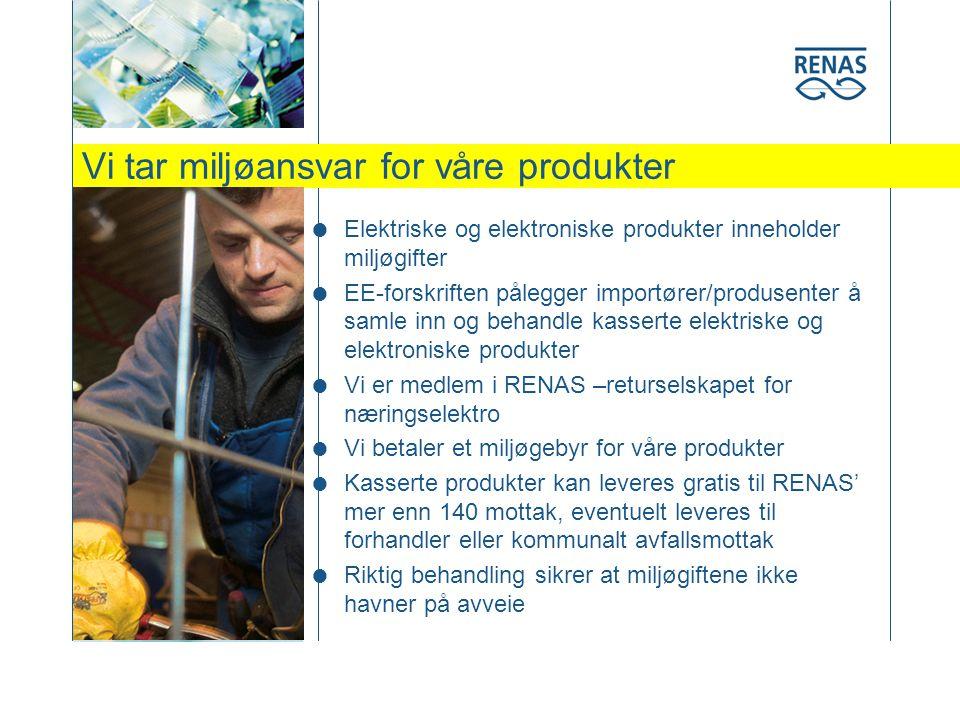 Vi tar miljøansvar for våre produkter  Elektriske og elektroniske produkter inneholder miljøgifter  EE-forskriften pålegger importører/produsenter å
