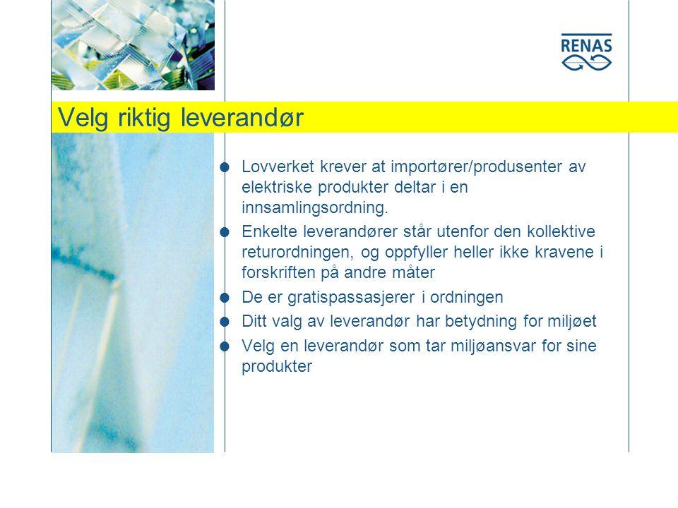 Velg riktig leverandør  Lovverket krever at importører/produsenter av elektriske produkter deltar i en innsamlingsordning.