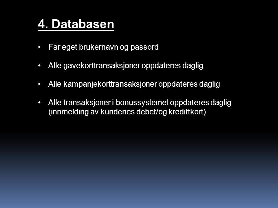 4. Databasen Får eget brukernavn og passord Alle gavekorttransaksjoner oppdateres daglig Alle kampanjekorttransaksjoner oppdateres daglig Alle transak