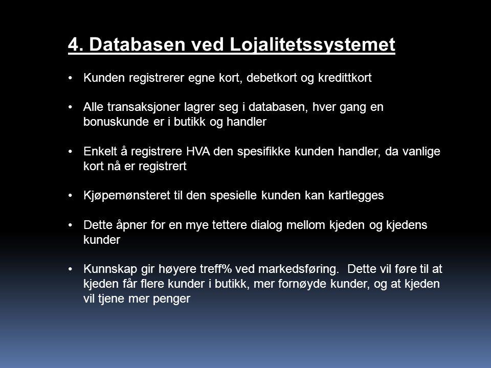 4. Databasen ved Lojalitetssystemet Kunden registrerer egne kort, debetkort og kredittkort Alle transaksjoner lagrer seg i databasen, hver gang en bon