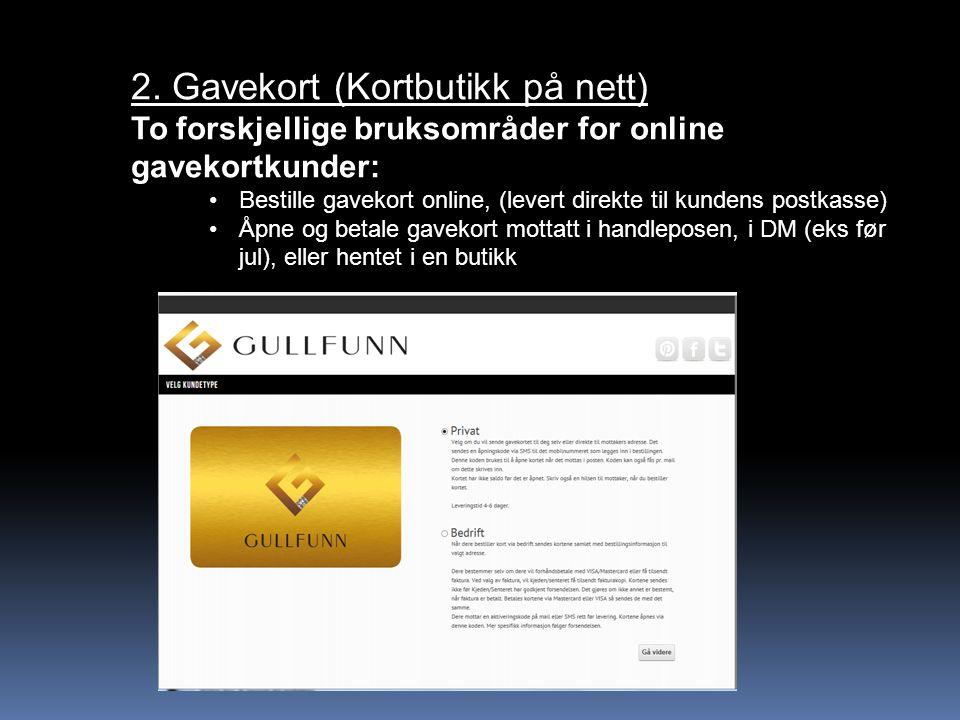 2. Gavekort (Kortbutikk på nett) To forskjellige bruksområder for online gavekortkunder: Bestille gavekort online, (levert direkte til kundens postkas