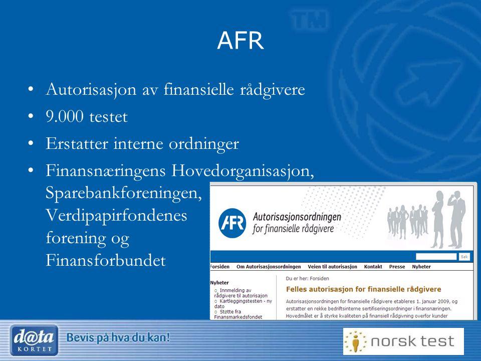 6 AFR Autorisasjon av finansielle rådgivere 9.000 testet Erstatter interne ordninger Finansnæringens Hovedorganisasjon, Sparebankforeningen, Verdipapi
