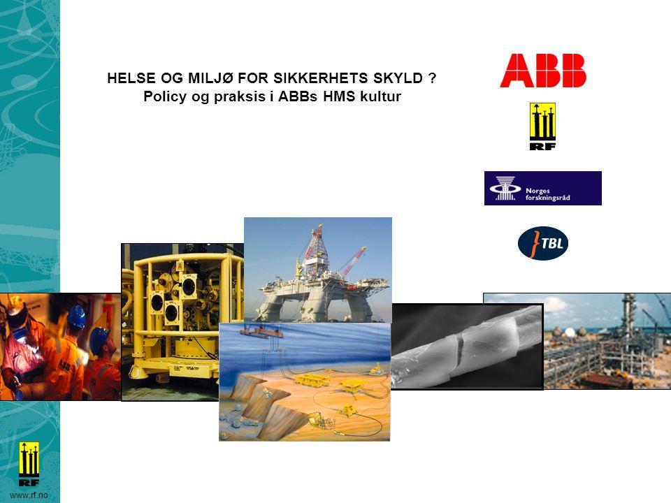www.rf.no HELSE OG MILJØ FOR SIKKERHETS SKYLD ? Policy og praksis i ABBs HMS kultur