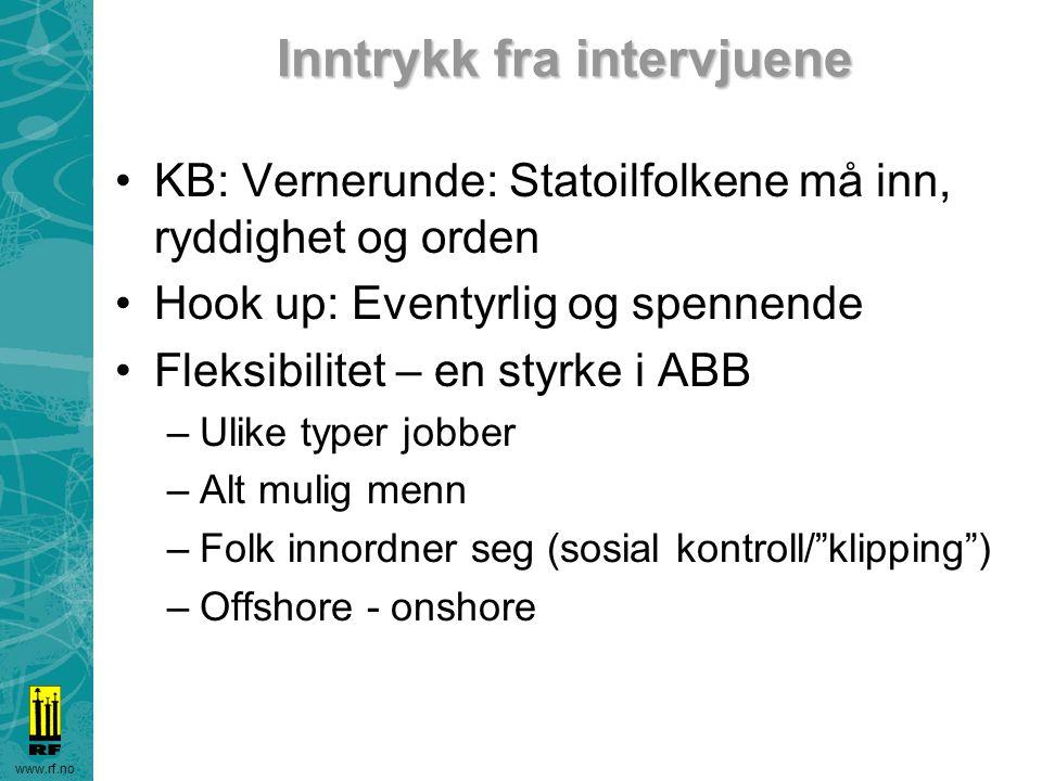 www.rf.no Inntrykk fra intervjuene KB: Vernerunde: Statoilfolkene må inn, ryddighet og orden Hook up: Eventyrlig og spennende Fleksibilitet – en styrk