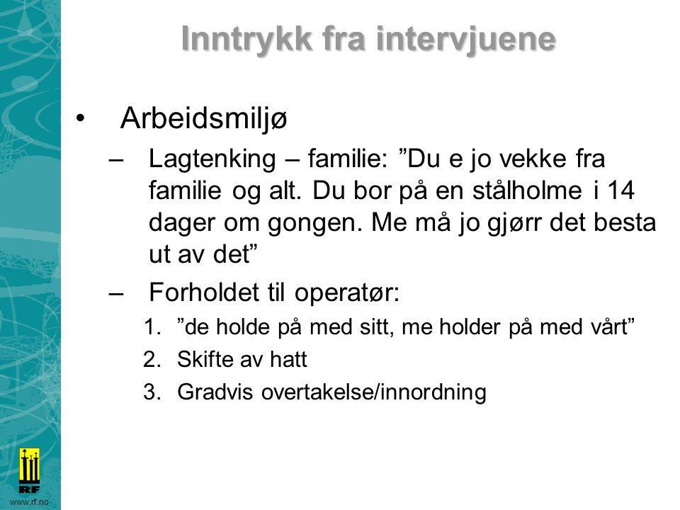 """www.rf.no Inntrykk fra intervjuene Arbeidsmiljø –Lagtenking – familie: """"Du e jo vekke fra familie og alt. Du bor på en stålholme i 14 dager om gongen."""