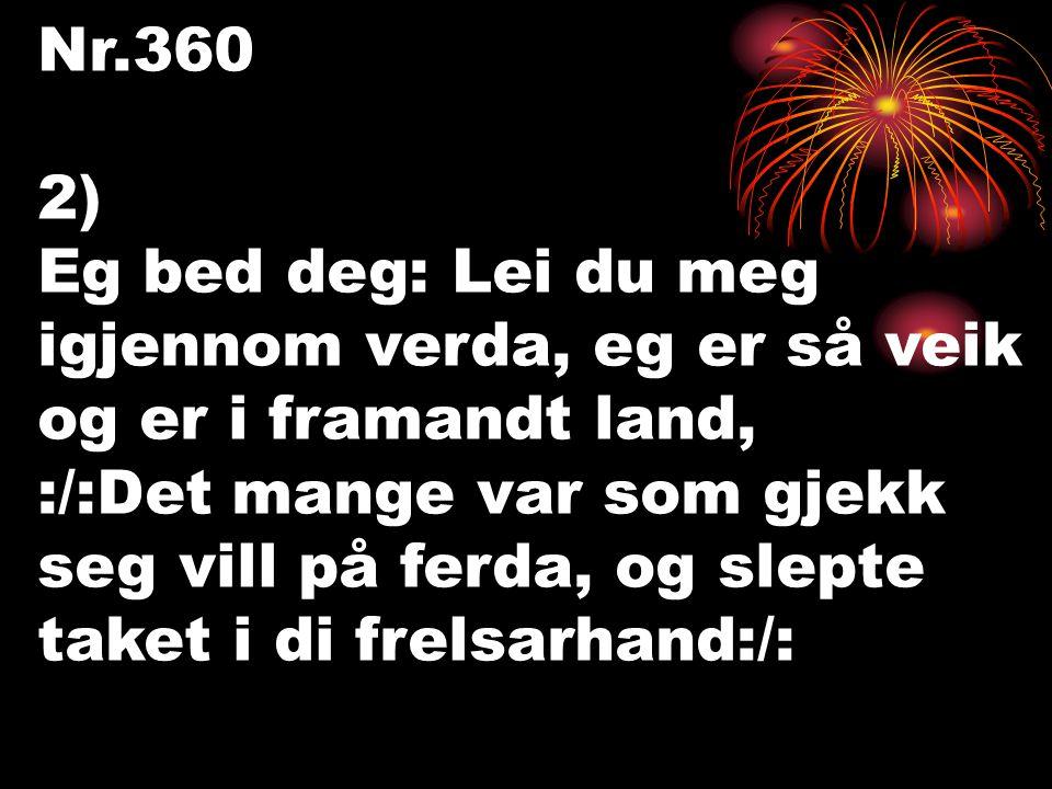Nr.360 2) Eg bed deg: Lei du meg igjennom verda, eg er så veik og er i framandt land, :/:Det mange var som gjekk seg vill på ferda, og slepte taket i