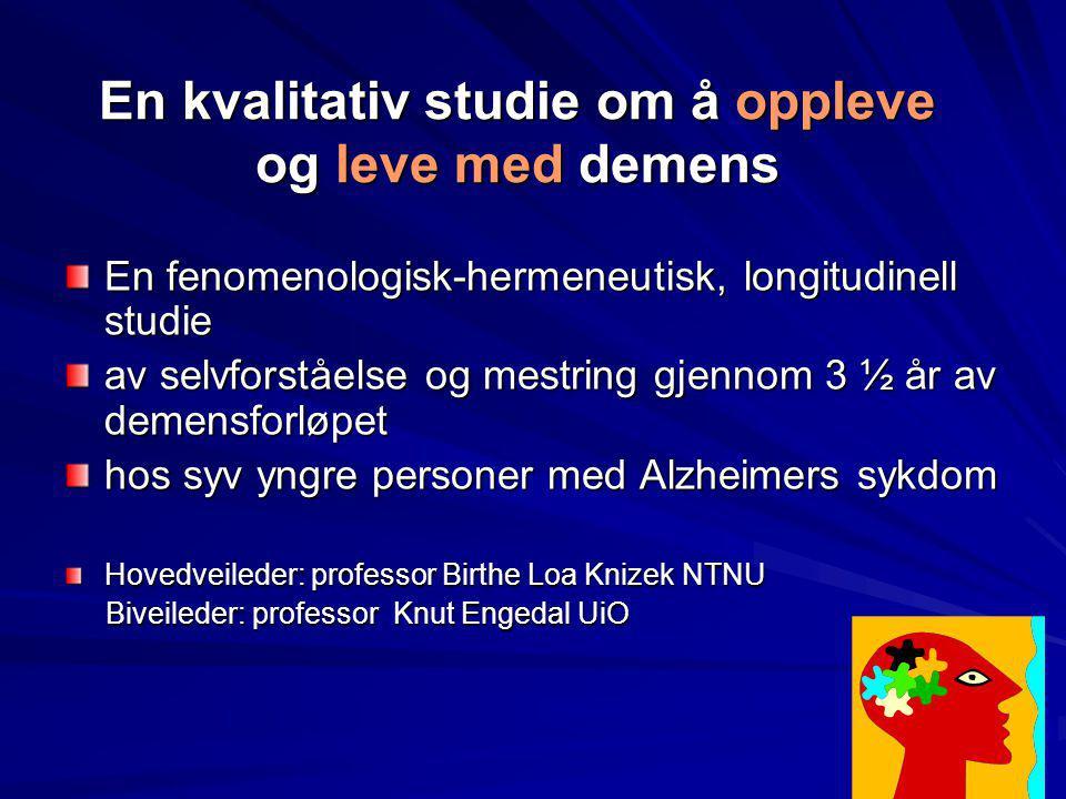En kvalitativ studie om å oppleve og leve med demens En fenomenologisk-hermeneutisk, longitudinell studie av selvforståelse og mestring gjennom 3 ½ år