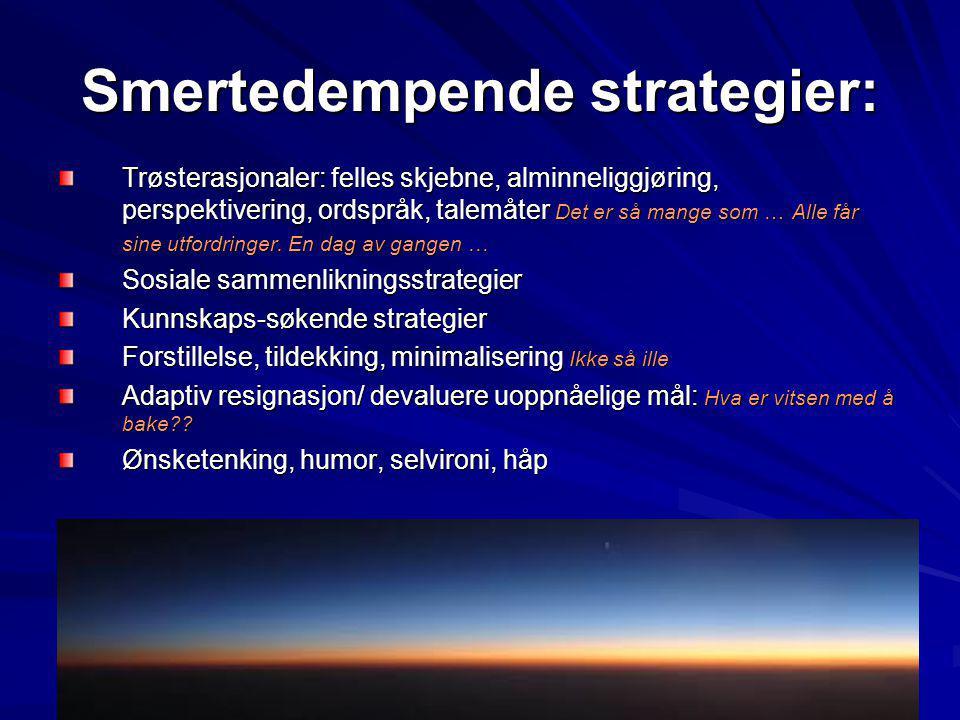 Smertedempende strategier: Trøsterasjonaler: felles skjebne, alminneliggjøring, perspektivering, ordspråk, talemåter Det er så mange som … Alle får si