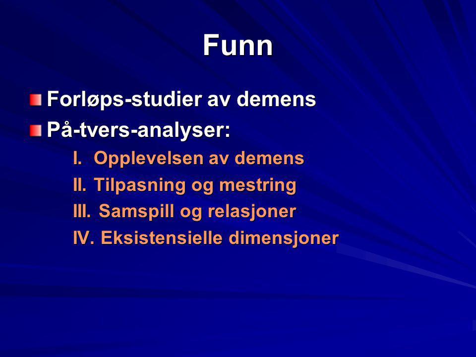 Funn Forløps-studier av demens På-tvers-analyser: I. Opplevelsen av demens I. Opplevelsen av demens II. Tilpasning og mestring II. Tilpasning og mestr