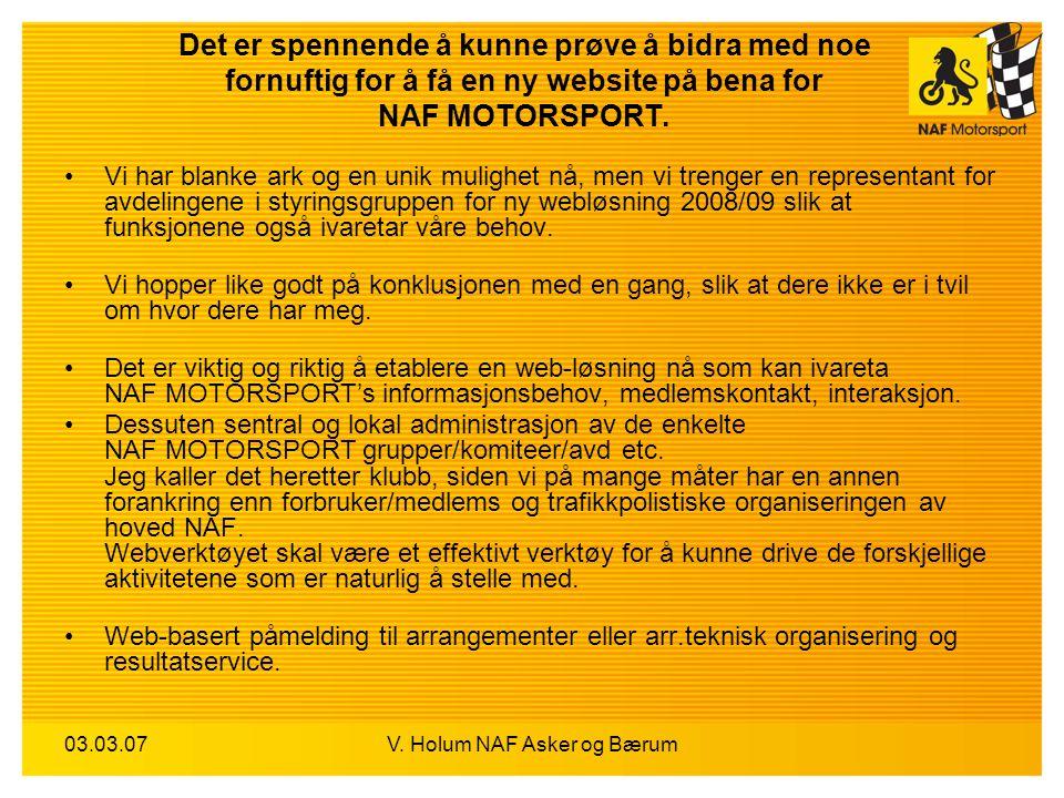 03.03.07V. Holum NAF Asker og Bærum Det er spennende å kunne prøve å bidra med noe fornuftig for å få en ny website på bena for NAF MOTORSPORT. Vi har