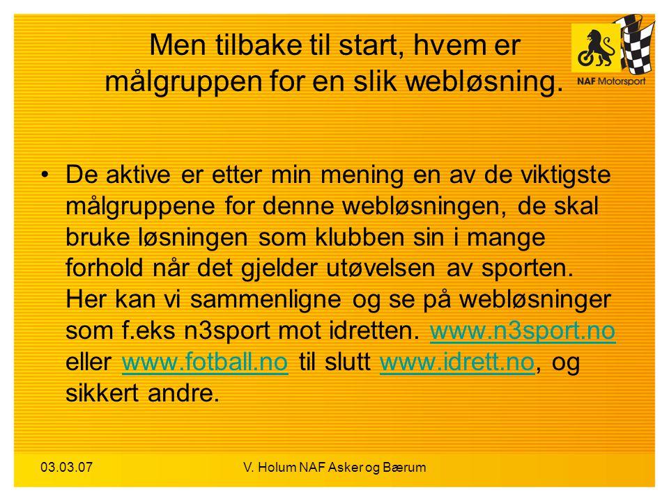 03.03.07V. Holum NAF Asker og Bærum Men tilbake til start, hvem er målgruppen for en slik webløsning. De aktive er etter min mening en av de viktigste