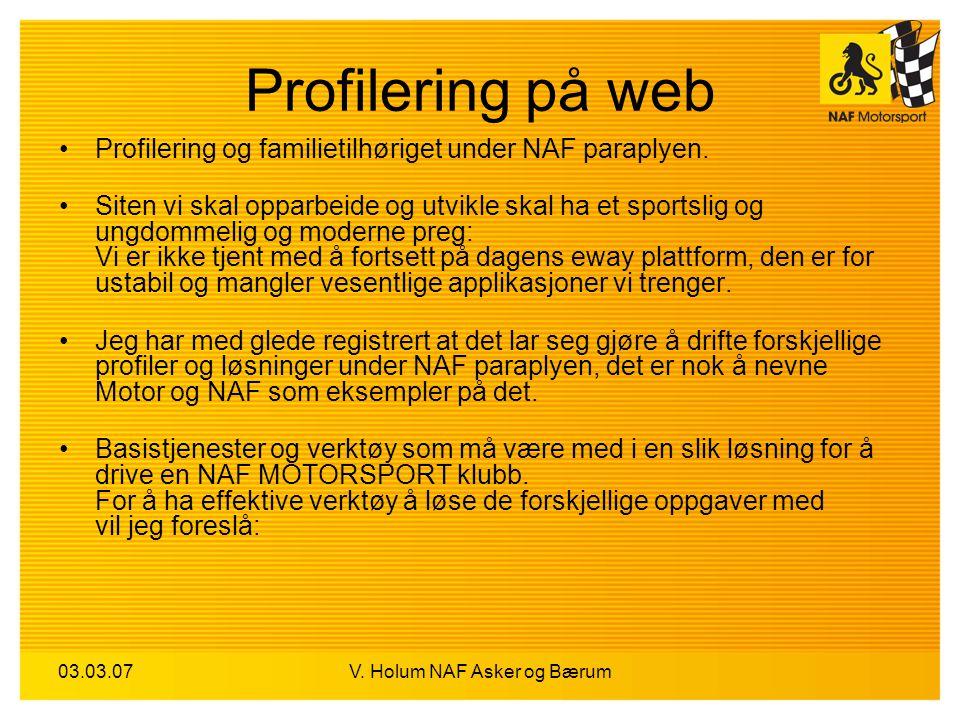 03.03.07V. Holum NAF Asker og Bærum Profilering på web Profilering og familietilhøriget under NAF paraplyen. Siten vi skal opparbeide og utvikle skal